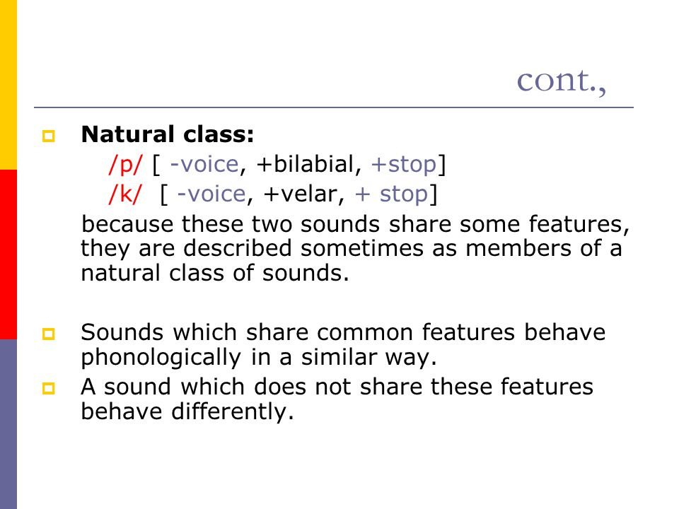 cont., Natural class: /p/ [ -voice, +bilabial, +stop]